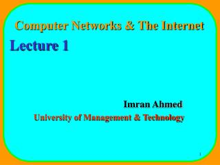 Computer Networks & The Internet Lecture 1 				Imran Ahmed University of Management & Technology