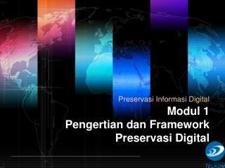 Modul 1 Pengertian dan Framework Preservasi Digital