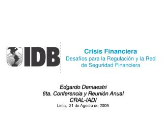 Crisis Financiera Desafí os para la  Regulación y la Red de Seguridad Financiera
