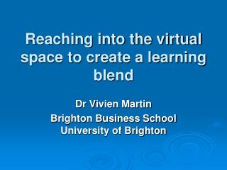 Reaching into the virtual space to create a learning blend