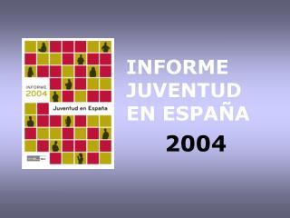 INFORME JUVENTUD EN ESPAÑA 2004