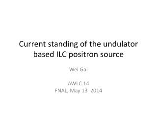 Current standing of the  undulator  based ILC  positron  source