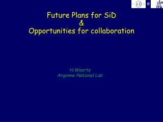 Future Plans for SiD &  Opportunities for collaboration