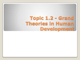 Topic 1.2 - Grand Theories in Human Development