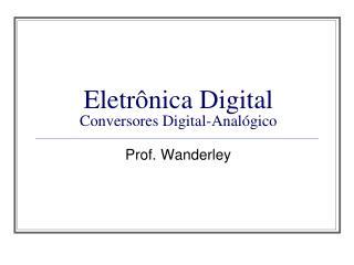 Eletrônica Digital  Conversores Digital-Analógico
