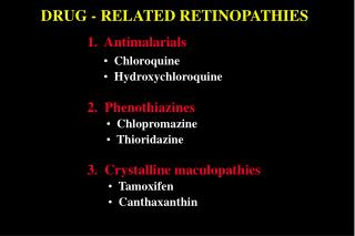 DRUG - RELATED RETINOPATHIES