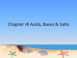 Chapter 18 Acids, Bases & Salts