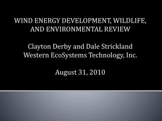 WIND ENERGY DEVELOPMENT, WILDLIFE, AND ENVIRONMENTAL REVIEW Clayton Derby and Dale Strickland