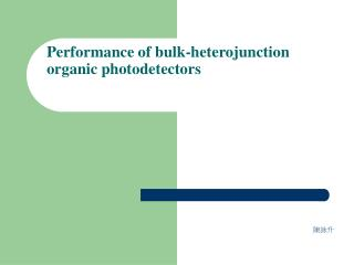 Performance of bulk-heterojunction organic photodetectors