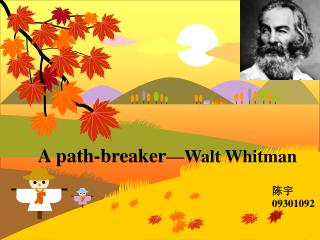 A path-breaker —Walt Whitman