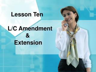 Lesson Ten    L/C Amendment               &        Extension