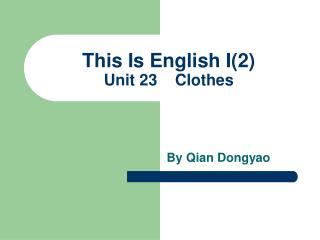 This Is English I(2) Unit 23    Clothes