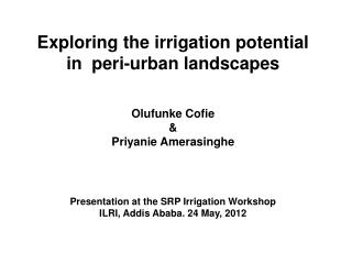 Exploring the irrigation potential in   peri -urban  landscapes  Olufunke Cofie  &
