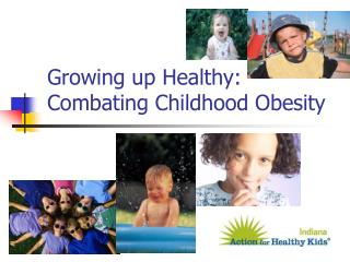Growing up Healthy: Combating Childhood Obesity