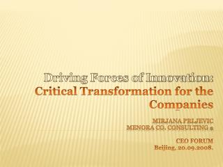 Driving Forces of Innovation:  Critical Transformation for the Companies  Mirjana Prljevic                             M