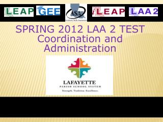 SPRING 2012 LAA 2 TEST Coordination and Administration