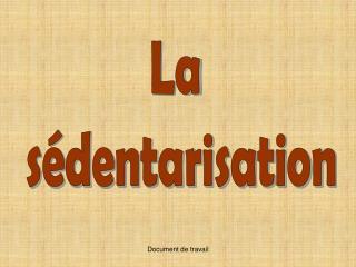 La  s�dentarisation