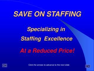 SAVE ON STAFFING