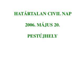 HATÁRTALAN CIVIL NAP 2006. MÁJUS 20. PESTÚJHELY