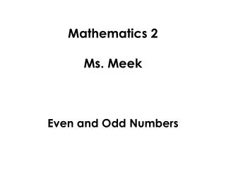 Mathematics 2 Ms. Meek Even and Odd Numbers
