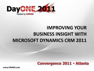 Improving Your  Business Insight with  Microsoft Dynamics CRM 2011