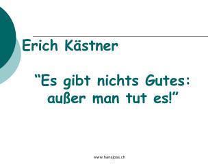 Erich K�stner �Es gibt nichts Gutes: au�er man tut es!�