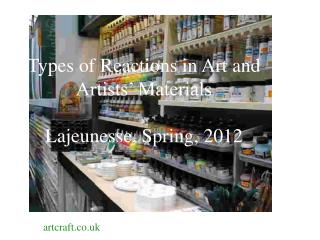 Types of Reactions in Art and Artists' Materials Lajeunesse, Spring, 2012