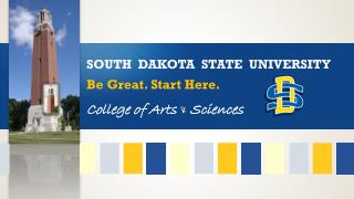 SOUTH  DAKOTA  STATE  UNIVERSITY Be Great. Start Here. College of Arts  &  Sciences