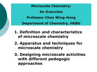 Microscale Chemistry:  An Overview Professor Chan Wing-Hong Department of Chemistry, HKBU