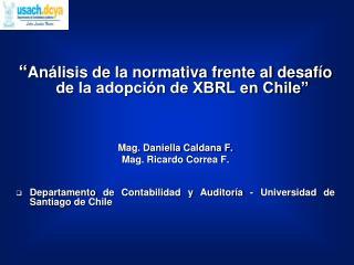 An lisis de la normativa frente al desaf o de la adopci n de XBRL en Chile     Mag. Daniella Caldana F. Mag. Ricardo Co