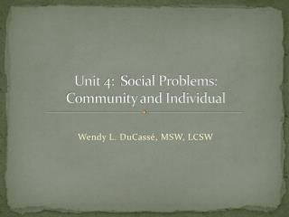 Unit 4:  Social Problems:   Community and Individual