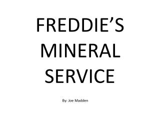 FREDDIE�S  MINERAL SERVICE