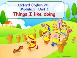 Oxford English  2 B Module 2 Unit 1 Things I like doing