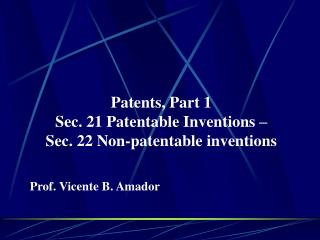 Patents, Part 1 Sec. 21 Patentable Inventions –  Sec. 22 Non-patentable inventions