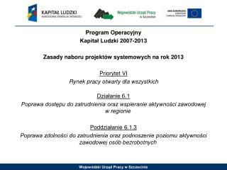 Program Operacyjny  Kapitał Ludzki 2007-2013 Zasady naboru projektów systemowych na rok 2013