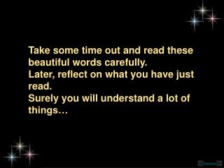 Take some time out and read these beautiful words carefully.  Later, reflect on what you have just read.  Surely you wil