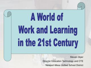A World of  Work and Learning in the 21st Century