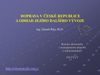 Katedra ekonomiky                  a managementu dopravy          a telekomunikací FD ČVUT
