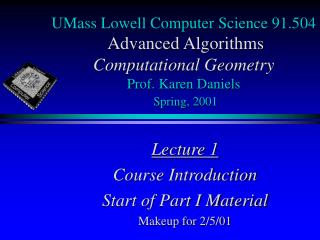 UMass Lowell Computer Science 91.504  Advanced Algorithms Computational Geometry  Prof. Karen Daniels  Spring, 2001