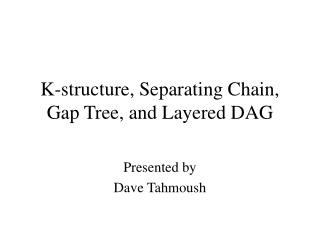 K-structure, Separating Chain, Gap Tree, and Layered DAG