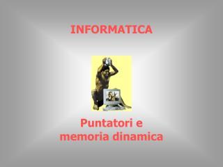 INFORMATICA Puntatori e memoria dinamica