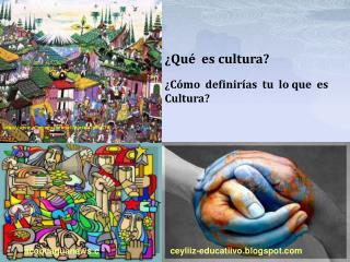 ¿Qué  es cultura? ¿Cómo  definirías  tu  lo que  es  Cultura?