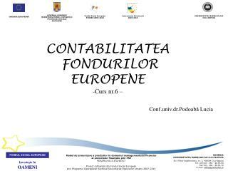 CONTABILITATEA  FONDURILOR  EUROPENE Curs nr.6 – Conf .univ.dr.Podoabă Lucia