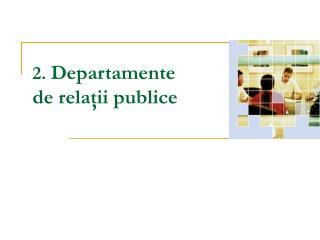 2.  Departamente de relaţii publice