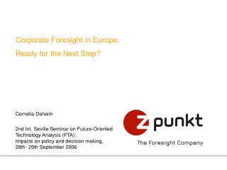 Corporate Foresight in Europe:  Ready for the Next Step      Cornelia Daheim  2nd Int. Seville Seminar on Future-Oriente