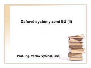 Daňové systémy zemí EU (II)