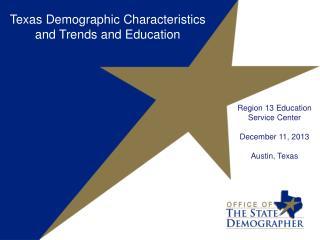 Region 13 Education Service Center December 11, 2013 Austin, Texas