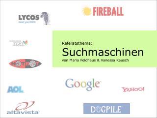 Referatsthema: Suchmaschinen von Maria Feldhaus & Vanessa Kausch