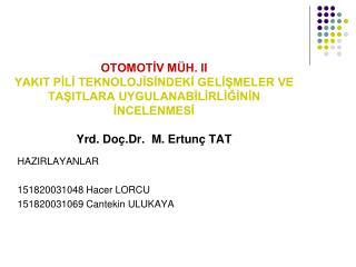 OTOMOTIV M H. II YAKIT PILI TEKNOLOJISINDEKI GELISMELER VE TASITLARA UYGULANABILIRLIGININ INCELENMESI  Yrd. Do .Dr.  M.