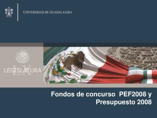 Fondos de concurso  PEF2008 y Presupuesto 2008